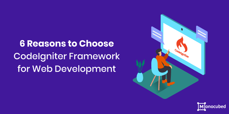 6 Reasons to Choose CodeIgniter Framework
