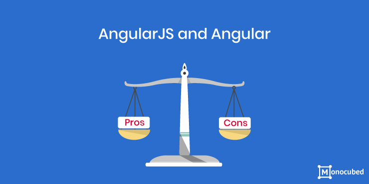 Pros and Cons of Angular and Angular JS