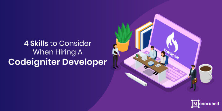 4 Important skills to check Before Hiring A Codeigniter Developer