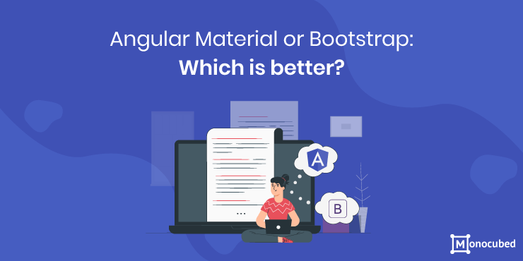 Angular Material or Bootstrap - Which is Better?