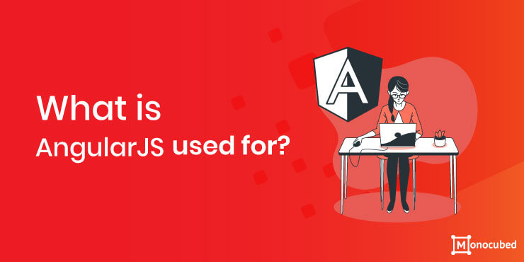 What is AngularJS used for?
