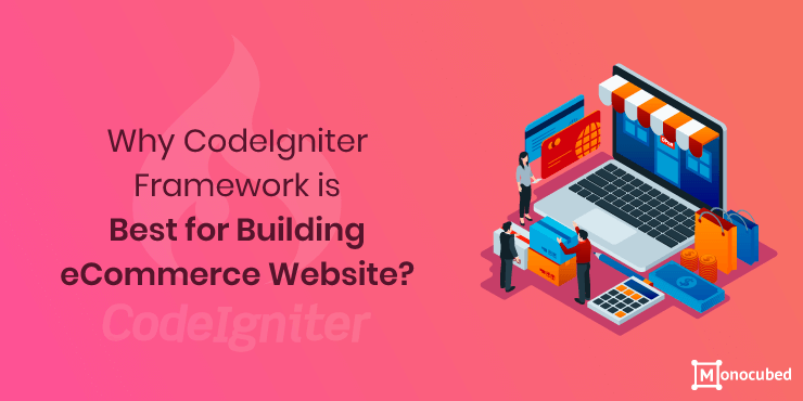 Why codeigniter web framework is best for eCommerce website?