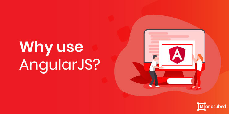 Why use AngularJS?
