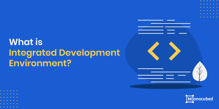 What is Integrated Development Environment?
