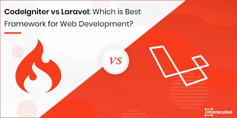 CodeIgniter vs Laravel - Choosing the best PHP Framework
