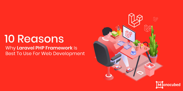 10 Reasons Why Laravel PHP Framework Is Best For Web Development
