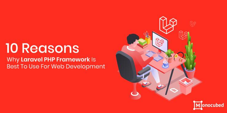10 Reasons Why Laravel PHP Framework Is Best For Web Development