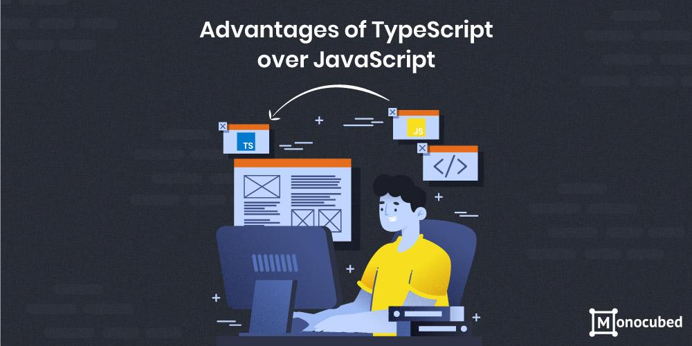 Advantages of TypeScript against JavaScript