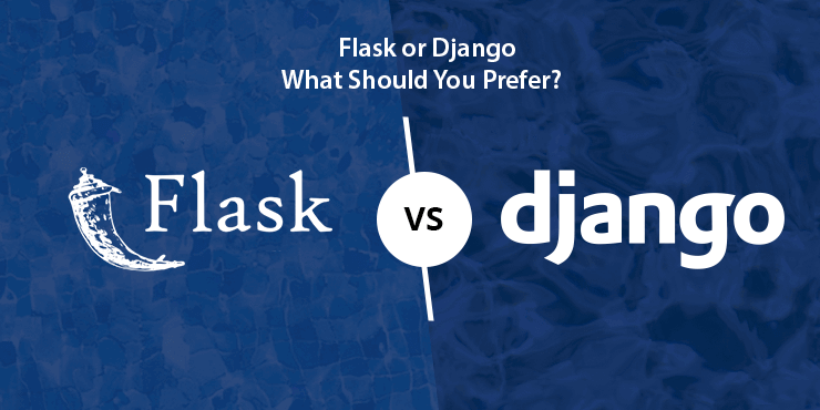 Flask or Django: What Should You Prefer?