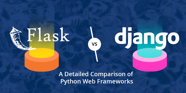 Flask vs Django - Comparison of Python Web Frameworks