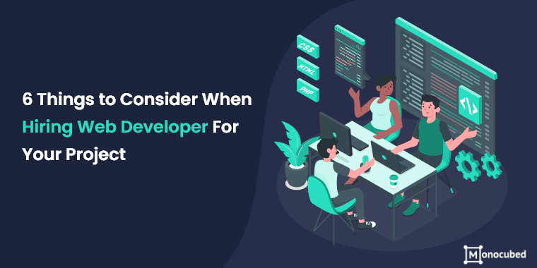 6 Things to Consider When Hiring Web Developer For Your Project