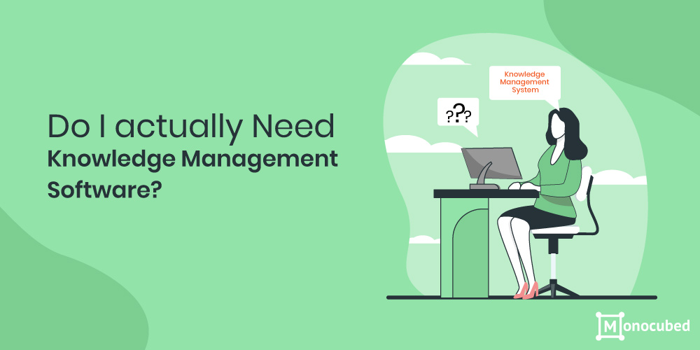 Do I really need Knowledge Management Software?