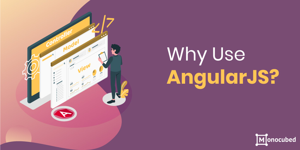 why use angularjs?
