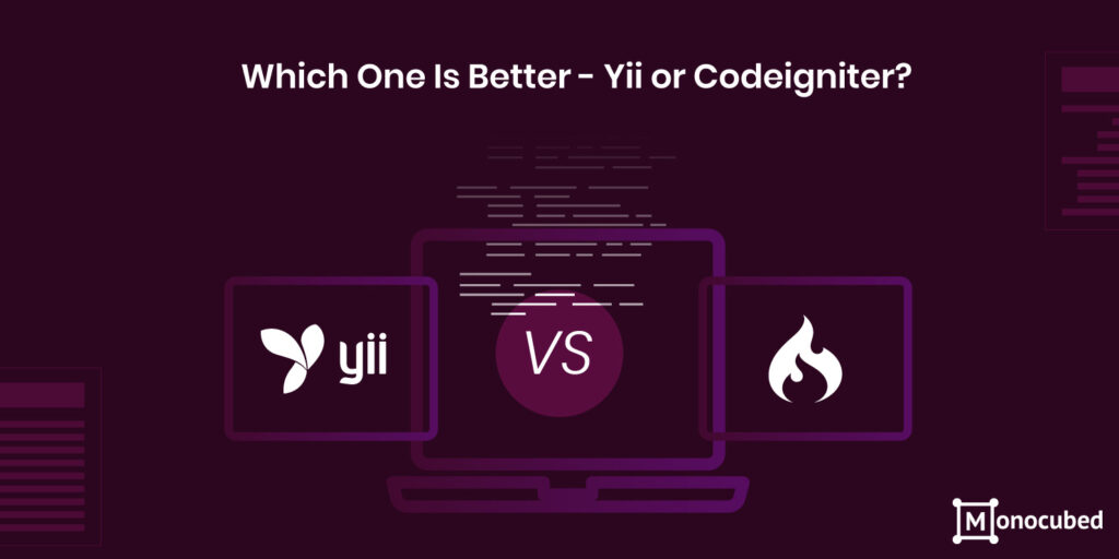 which one is better - Yii or codeigniter?