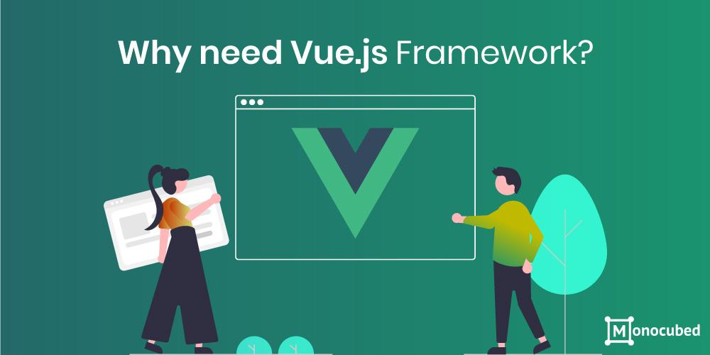 why need vuejs framework?