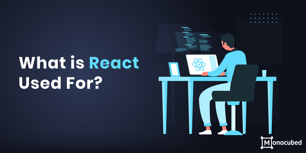 What is React Used For?
