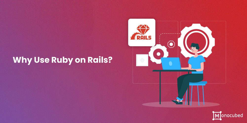 Why Use Ruby on Rails?