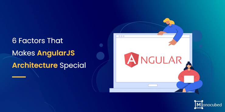 Factors That Make AngularJS Architecture Special