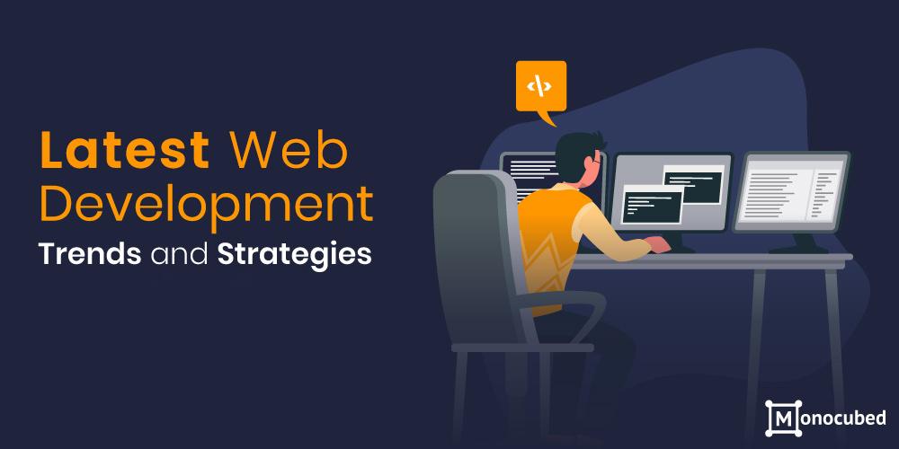 Latest Web Development Trends and Strategies
