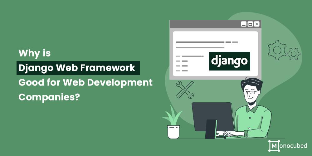 Why Django Web Framework is Good?